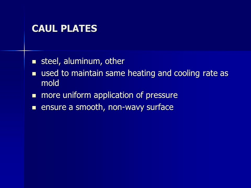 CAUL PLATES steel, aluminum, other steel, aluminum, other used to maintain same heating and cooling rate as mold used to maintain same heating and coo