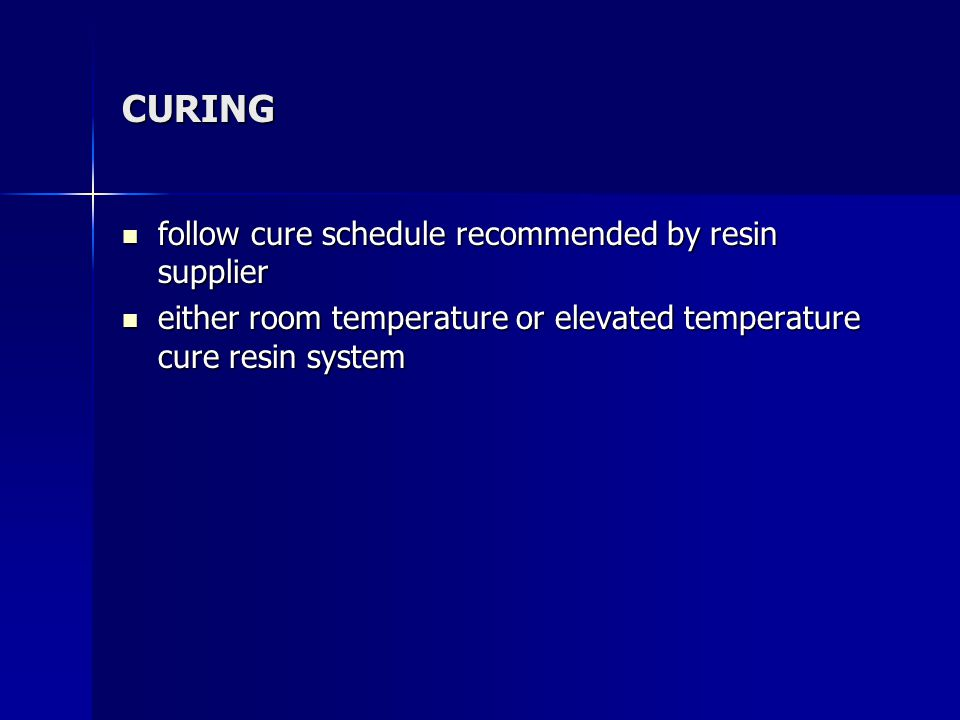 CURING follow cure schedule recommended by resin supplier follow cure schedule recommended by resin supplier either room temperature or elevated tempe