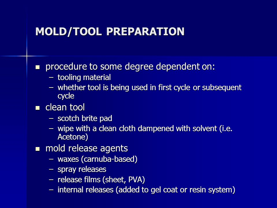 MOLD/TOOL PREPARATION procedure to some degree dependent on: procedure to some degree dependent on: –tooling material –whether tool is being used in f