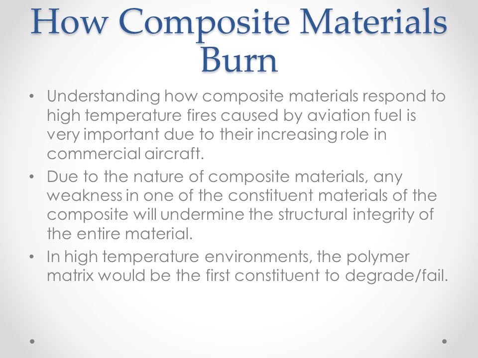 How Composite Materials Burn Understanding how composite materials respond to high temperature fires caused by aviation fuel is very important due to