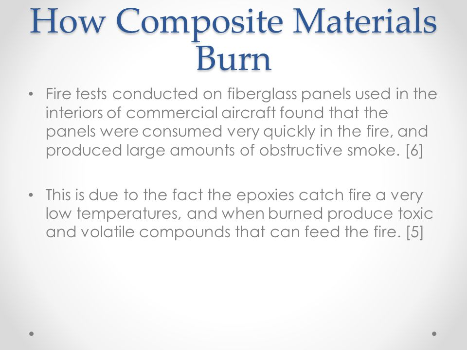 How Composite Materials Burn Fire tests conducted on fiberglass panels used in the interiors of commercial aircraft found that the panels were consume
