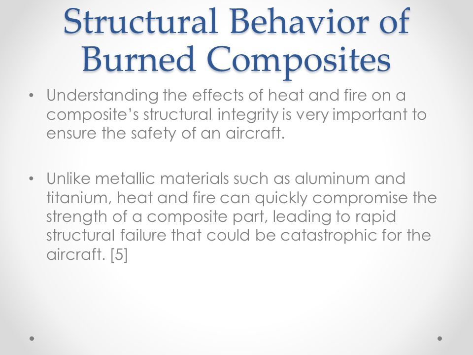 Structural Behavior of Burned Composites Understanding the effects of heat and fire on a composites structural integrity is very important to ensure t