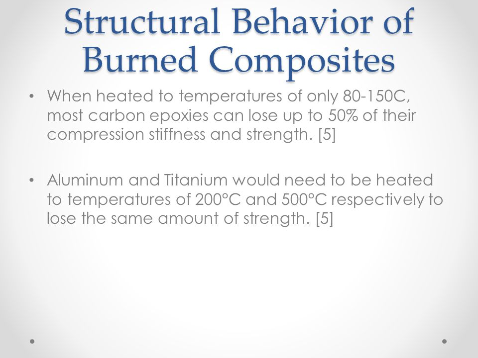 Structural Behavior of Burned Composites When heated to temperatures of only 80-150C, most carbon epoxies can lose up to 50% of their compression stif