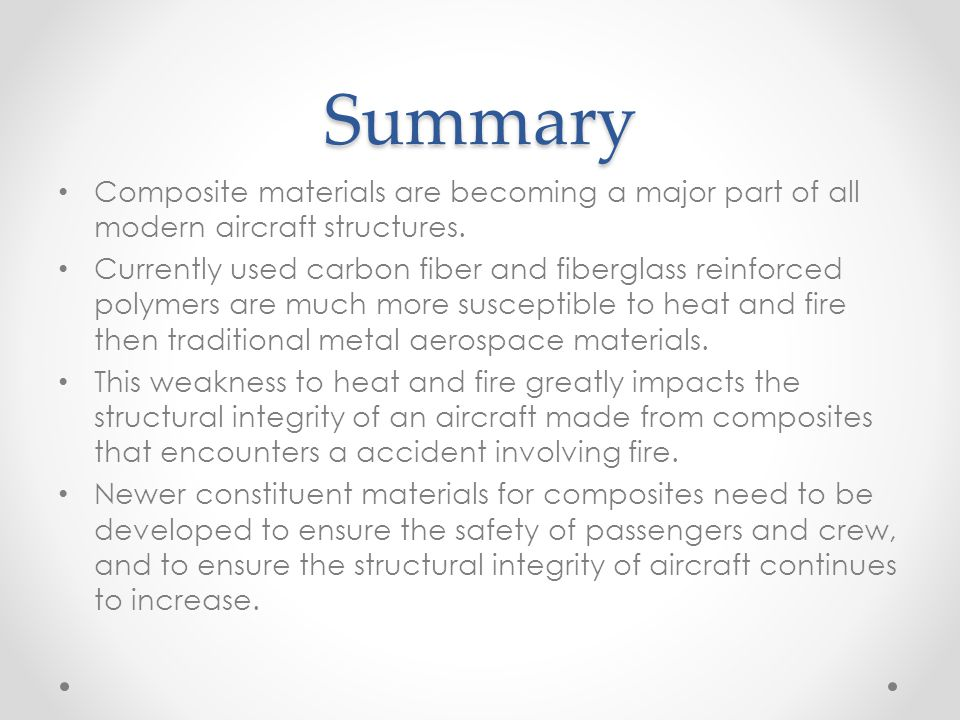 Summary Composite materials are becoming a major part of all modern aircraft structures. Currently used carbon fiber and fiberglass reinforced polymer
