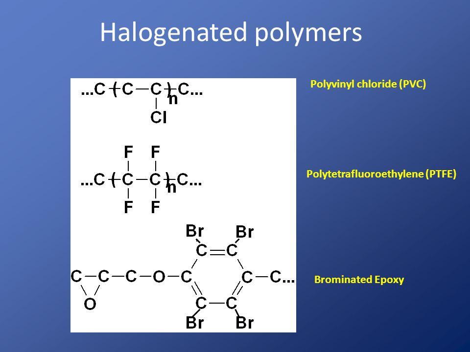 Halogenated polymers Polyvinyl chloride (PVC) Polytetrafluoroethylene (PTFE) Brominated Epoxy