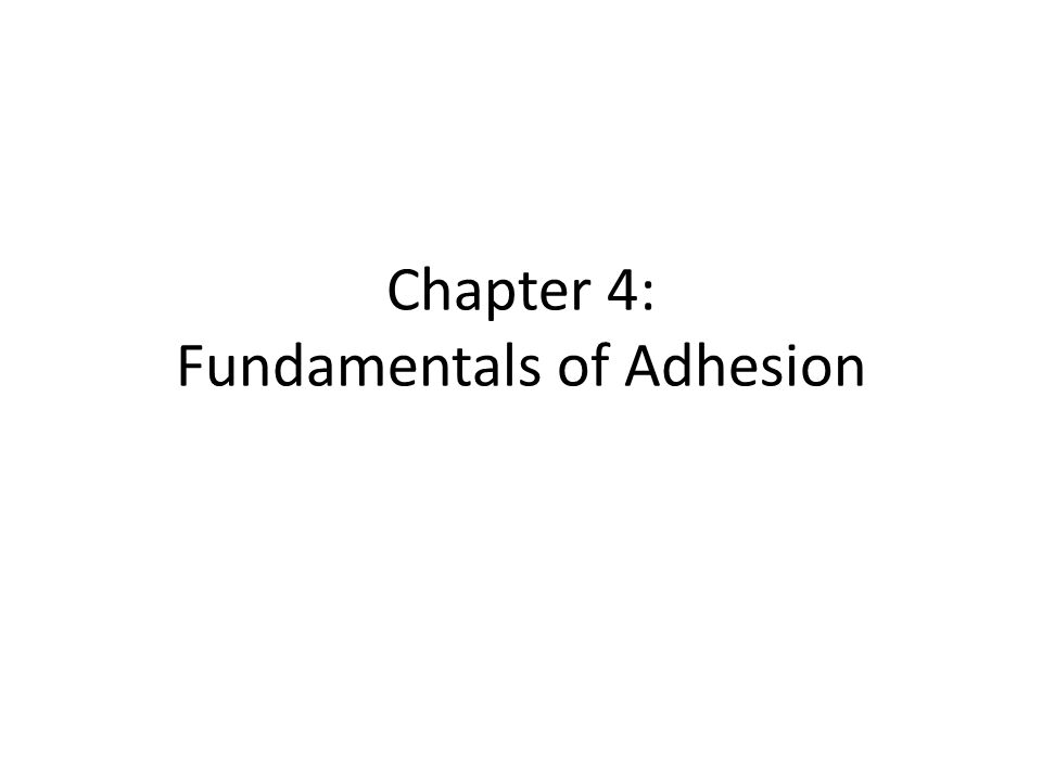 Learning Objectives To understand the principles of adhesion To understand the relevance of adhesion and adhesives to natural products