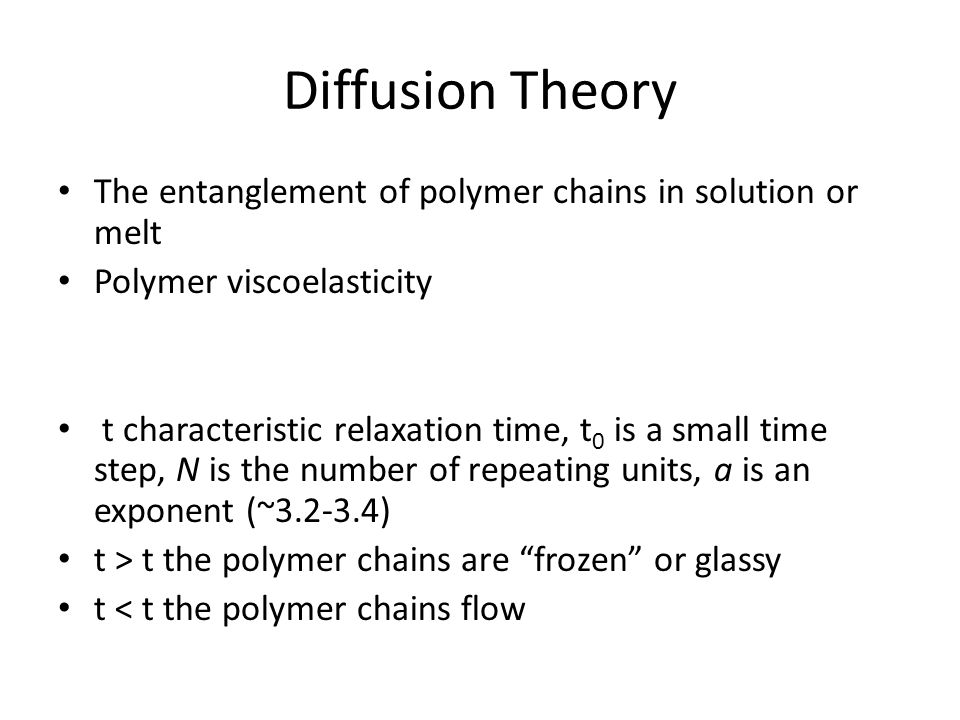 Diffusion Theory The entanglement of polymer chains in solution or melt Polymer viscoelasticity t characteristic relaxation time, t 0 is a small time