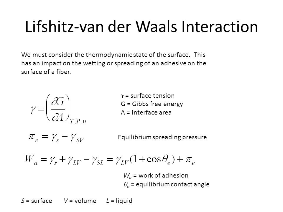 Lifshitz-van der Waals Interaction (cont.) L.-H Lee 1991 If lv < sv and < 45 then good wetting is achieved.