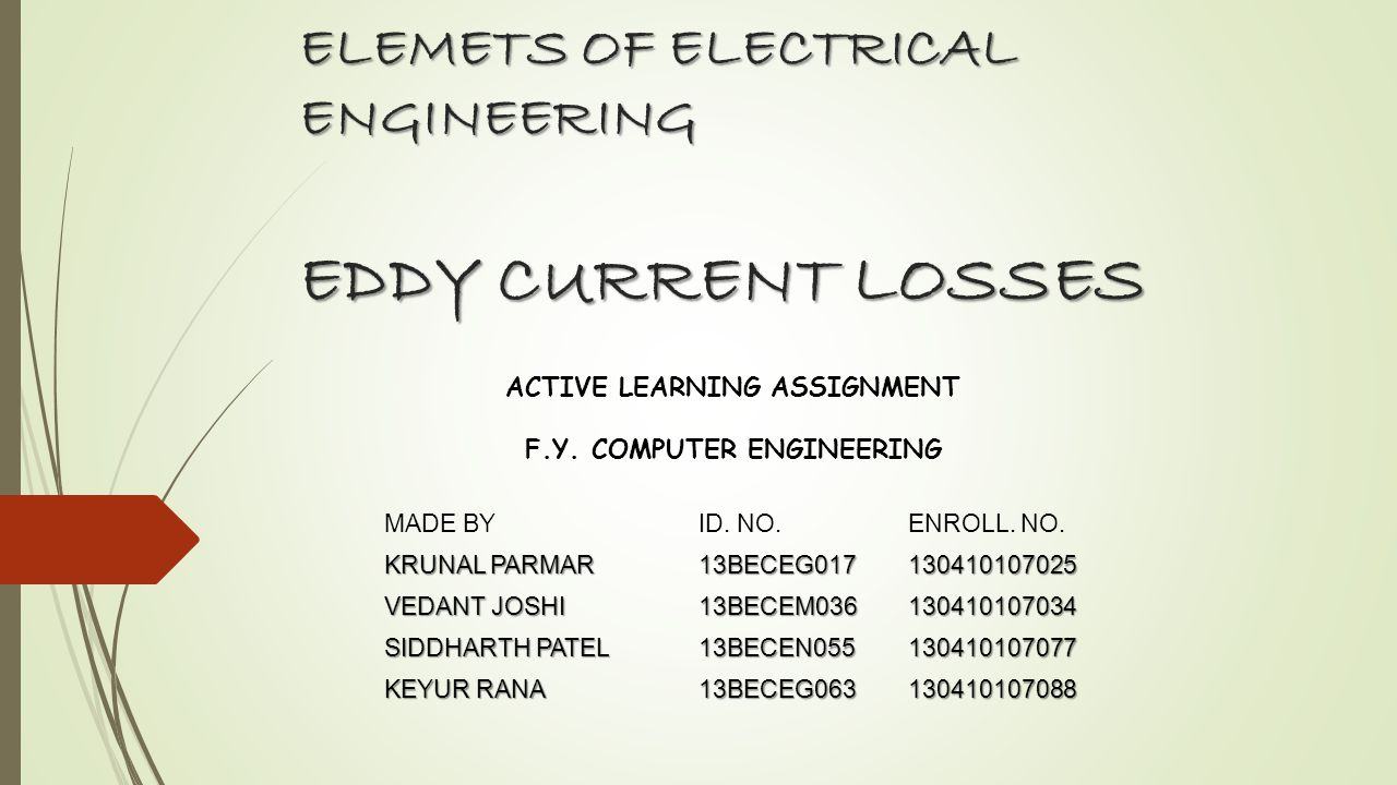 Eddy currents are induced electrical currents that flow in a circular path.