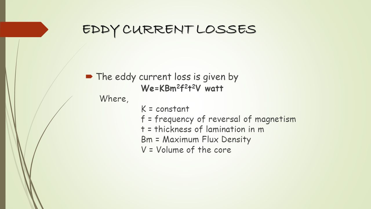 REDUCING EDDY CURRENT LOSSES It is almost impossible to reduce the iron losses completely; however these can be reduced to a certain extent by Using Laminated Cores Using Material Of High Resistivity