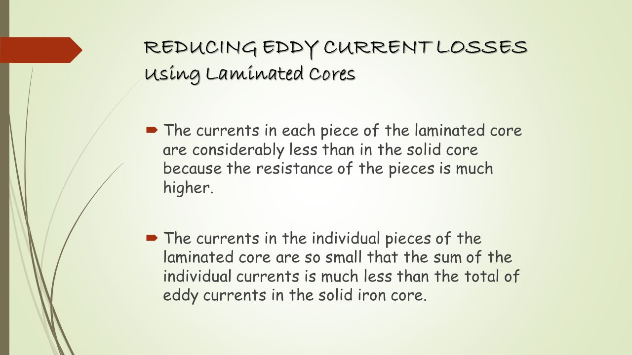 REDUCING EDDY CURRENT LOSSES Using Material Having High Resistivity Another method to reduce eddy current losses is to use a magnetic material having high resistivity.