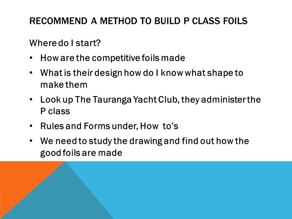 RECOMMEND A METHOD TO BUILD P CLASS FOILS Where do I start? How are the competitive foils made What is their design how do I know what shape to make t