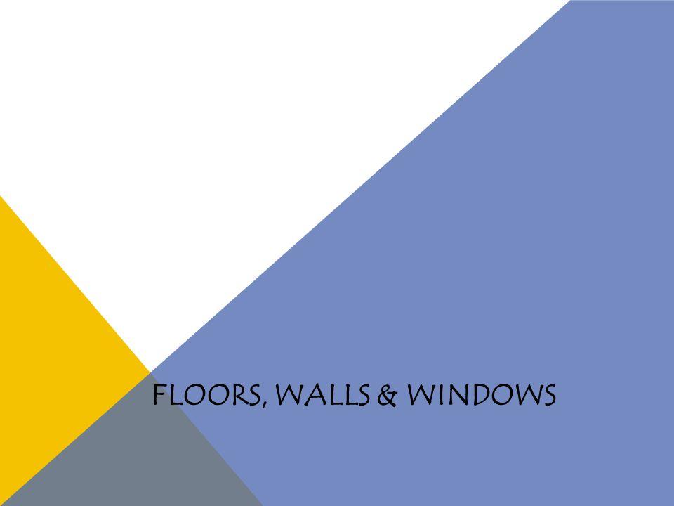 FLOORS, WALLS & WINDOWS