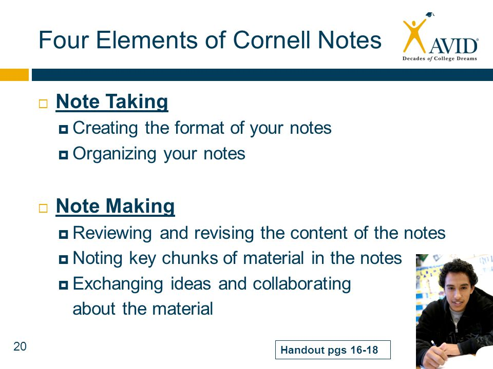 20 Four Elements of Cornell Notes Note Taking Creating the format of your notes Organizing your notes Note Making Reviewing and revising the content o