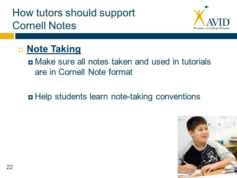 22 How tutors should support Cornell Notes Note Taking Make sure all notes taken and used in tutorials are in Cornell Note format Help students learn
