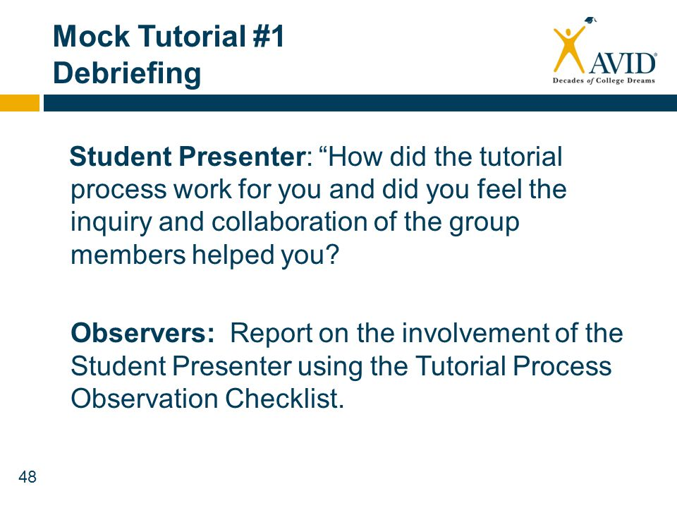 48 Mock Tutorial #1 Debriefing Student Presenter: How did the tutorial process work for you and did you feel the inquiry and collaboration of the grou