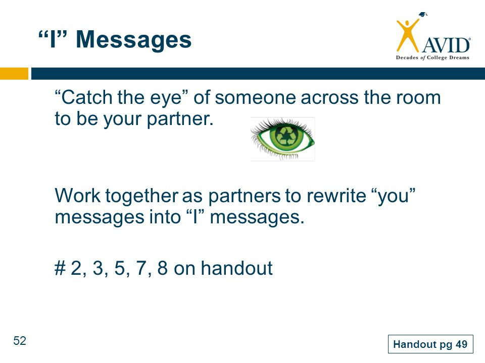 52 I Messages Catch the eye of someone across the room to be your partner. Work together as partners to rewrite you messages into I messages. # 2, 3,