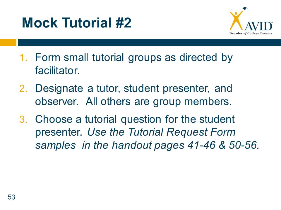 53 Mock Tutorial #2 1. Form small tutorial groups as directed by facilitator. 2. Designate a tutor, student presenter, and observer. All others are gr