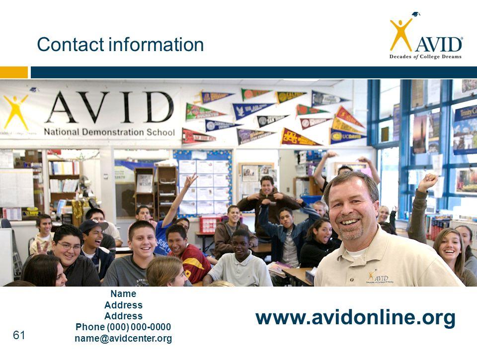 61 Contact information www.avidonline.org Name Address Phone (000) 000-0000 name@avidcenter.org