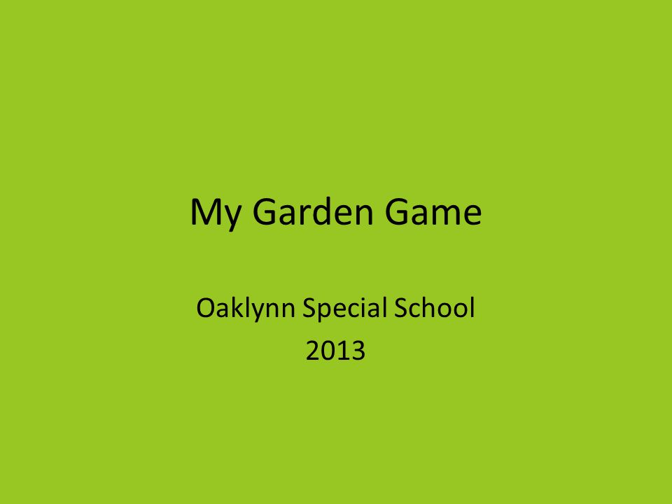 My Garden Game Oaklynn Special School 2013