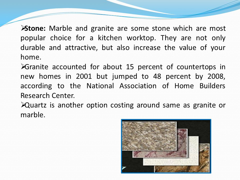 Stone: Marble and granite are some stone which are most popular choice for a kitchen worktop.