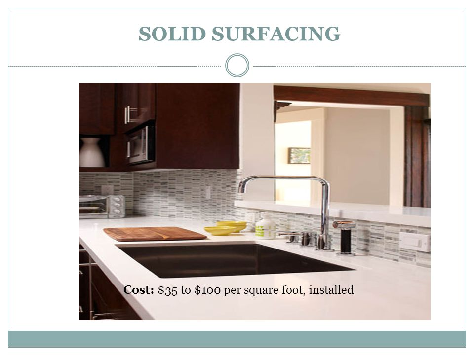SOLID SURFACING Cost: $35 to $100 per square foot, installed