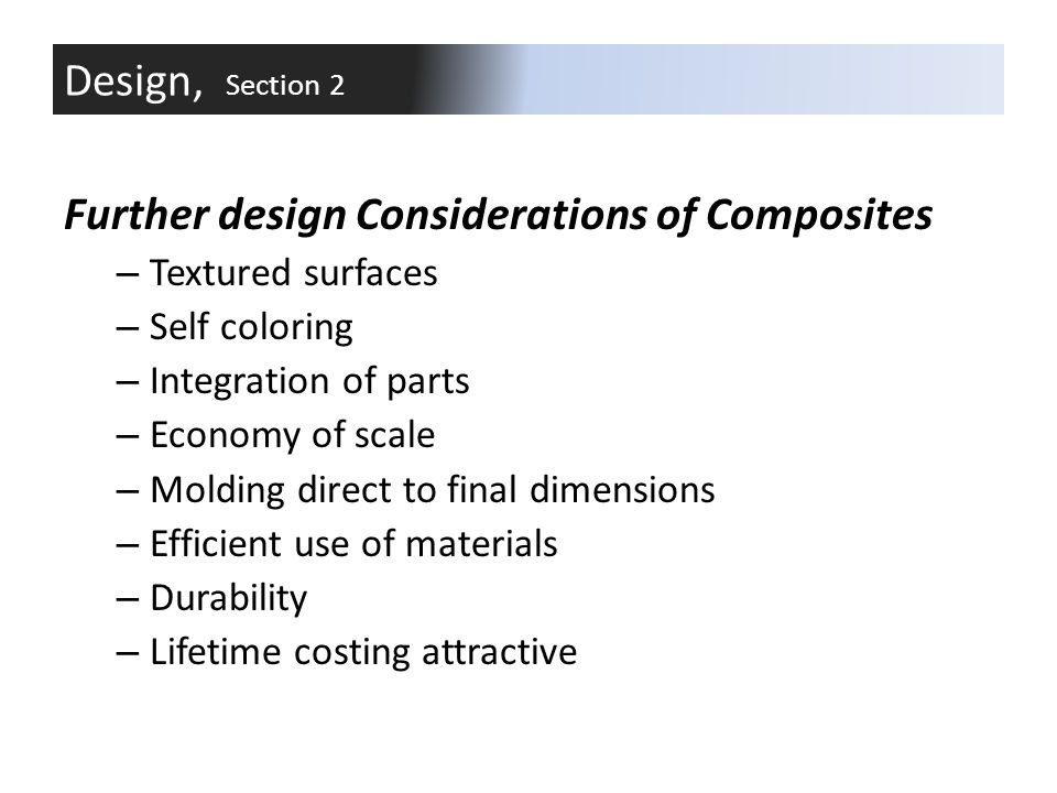 Further design Considerations of Composites – Textured surfaces – Self coloring – Integration of parts – Economy of scale – Molding direct to final di