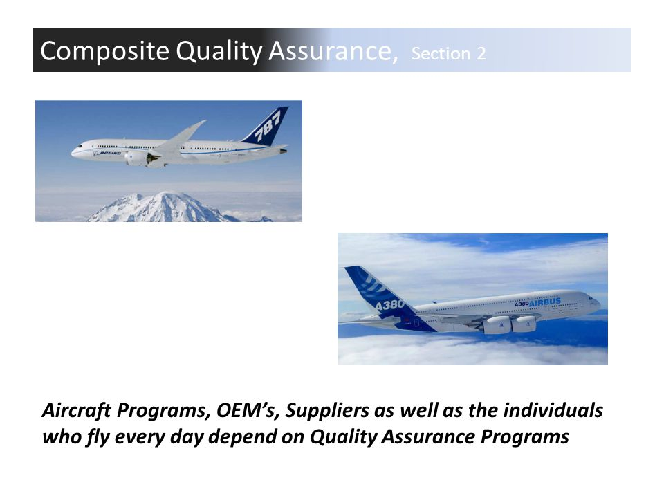 Composite Quality Assurance, Section 2 Aircraft Programs, OEMs, Suppliers as well as the individuals who fly every day depend on Quality Assurance Pro