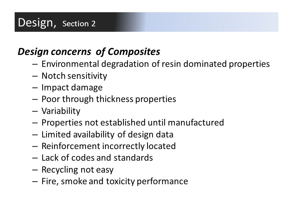 Further design Considerations of Composites – Textured surfaces – Self coloring – Integration of parts – Economy of scale – Molding direct to final dimensions – Efficient use of materials – Durability – Lifetime costing attractive Design, Section 2