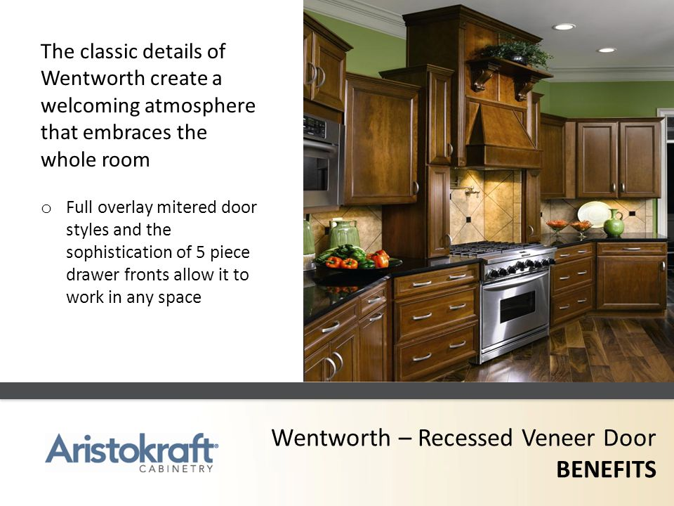 Wentworth – Recessed Veneer Door BENEFITS The classic details of Wentworth create a welcoming atmosphere that embraces the whole room o Full overlay m