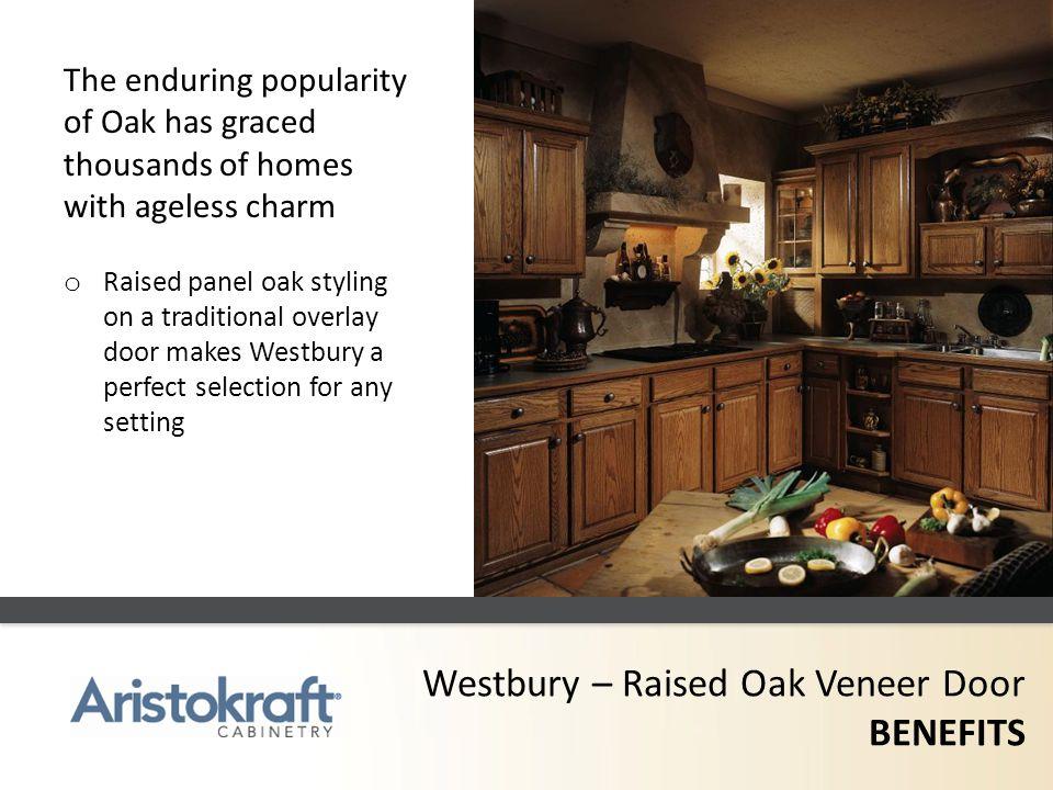 Westbury – Raised Oak Veneer Door BENEFITS The enduring popularity of Oak has graced thousands of homes with ageless charm o Raised panel oak styling