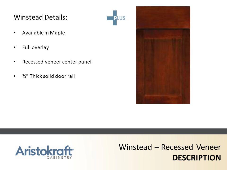 Winstead – Recessed Veneer DESCRIPTION Winstead Details: Available in Maple Full overlay Recessed veneer center panel ¾ Thick solid door rail