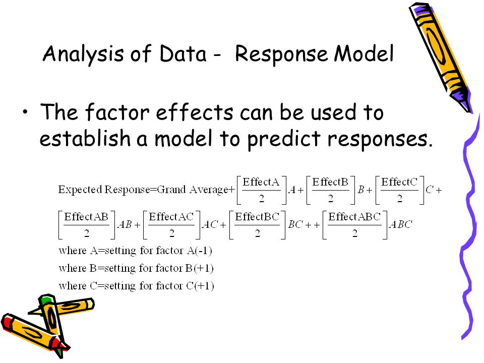 Analysis of Data - Response Model The factor effects can be used to establish a model to predict responses.