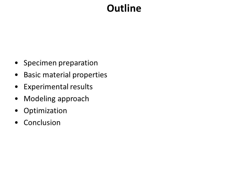 Specimen preparation Basic material properties Experimental results Modeling approach Optimization Conclusion Outline