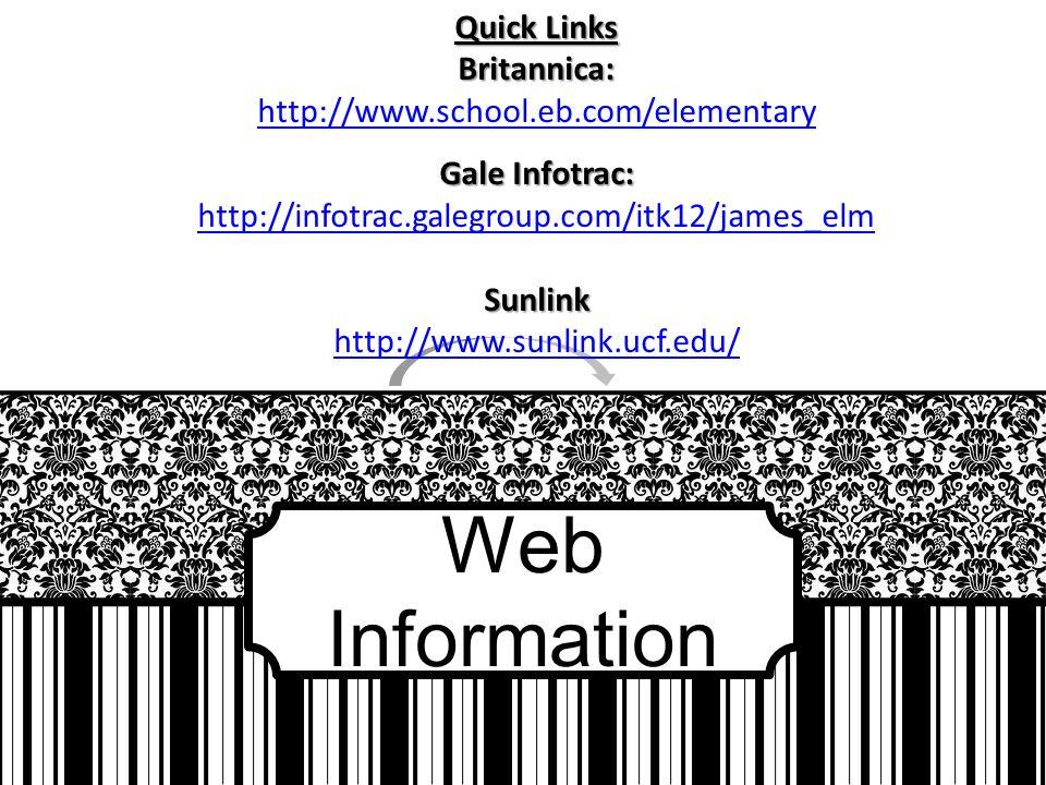 Web Information Quick Links Britannica: http://www.school.eb.com/elementary Gale Infotrac: http://infotrac.galegroup.com/itk12/james_elmSunlink http:/