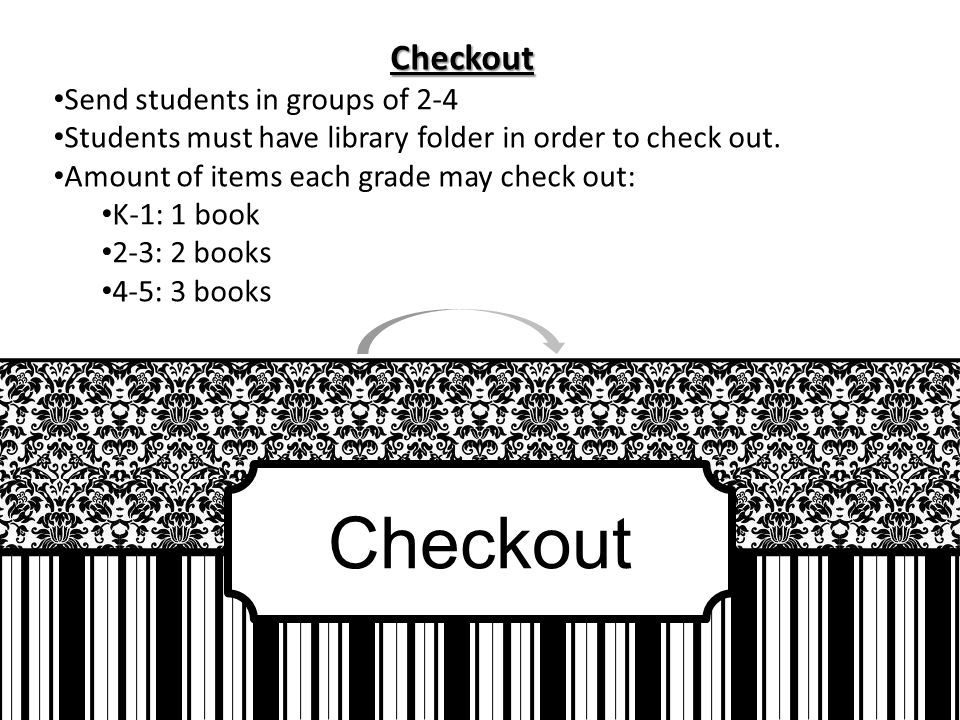 Checkout Checkout Send students in groups of 2-4 Students must have library folder in order to check out.