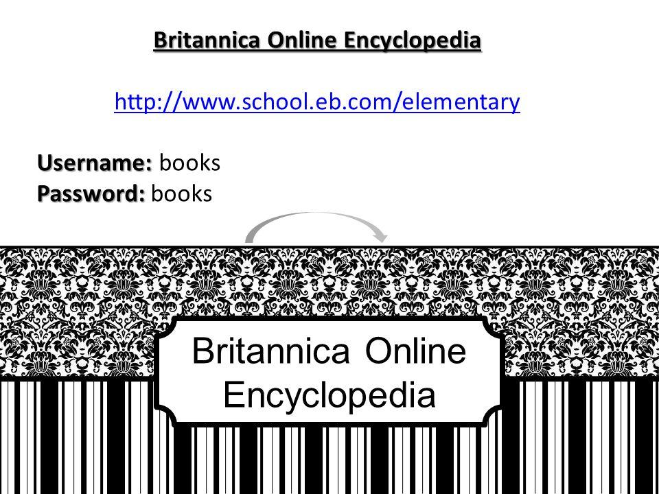 Britannica Online Encyclopedia http://www.school.eb.com/elementary Username: Username: books Password: Password: books