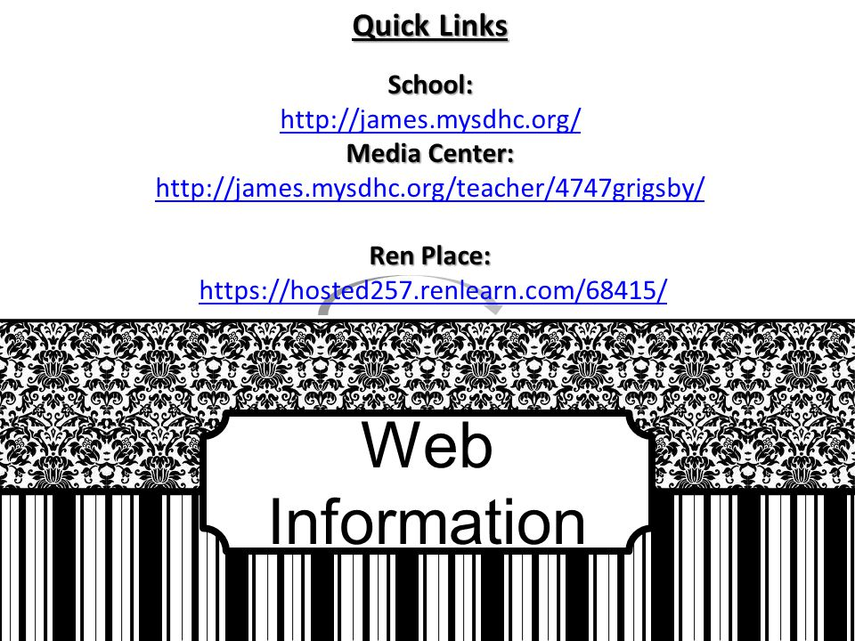 Web Information Quick Links School: http://james.mysdhc.org/ Media Center: http://james.mysdhc.org/teacher/4747grigsby/ Ren Place: https://hosted257.renlearn.com/68415/