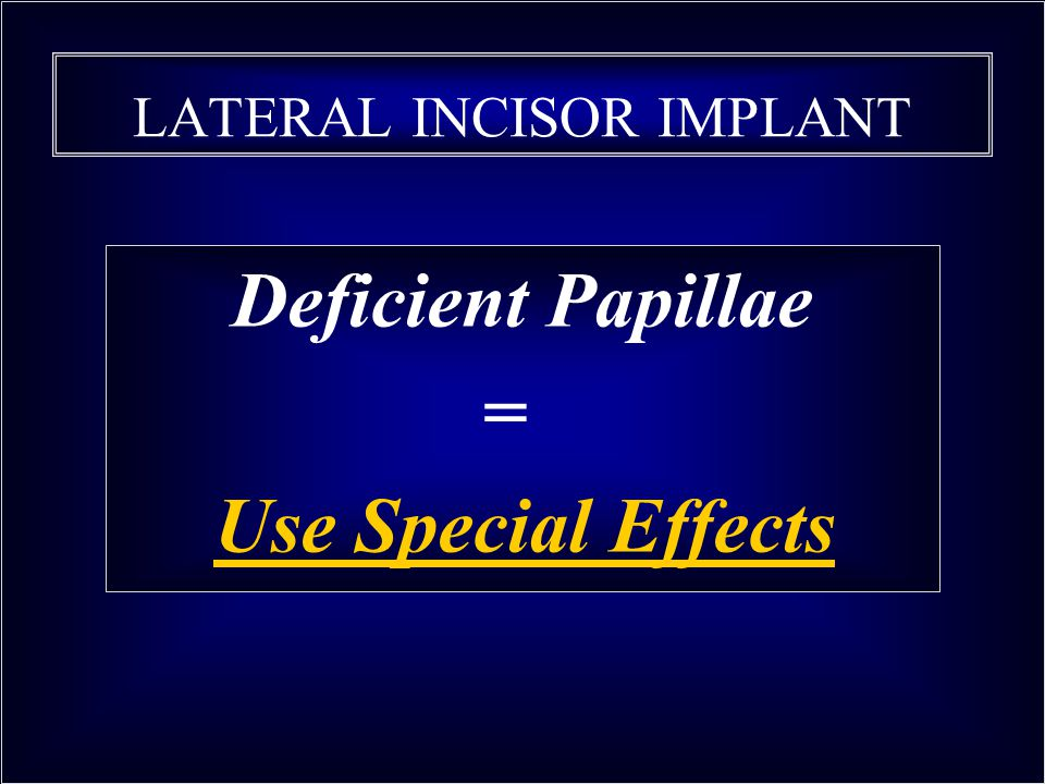 LATERAL INCISOR IMPLANT Deficient Papillae = Use Special Effects