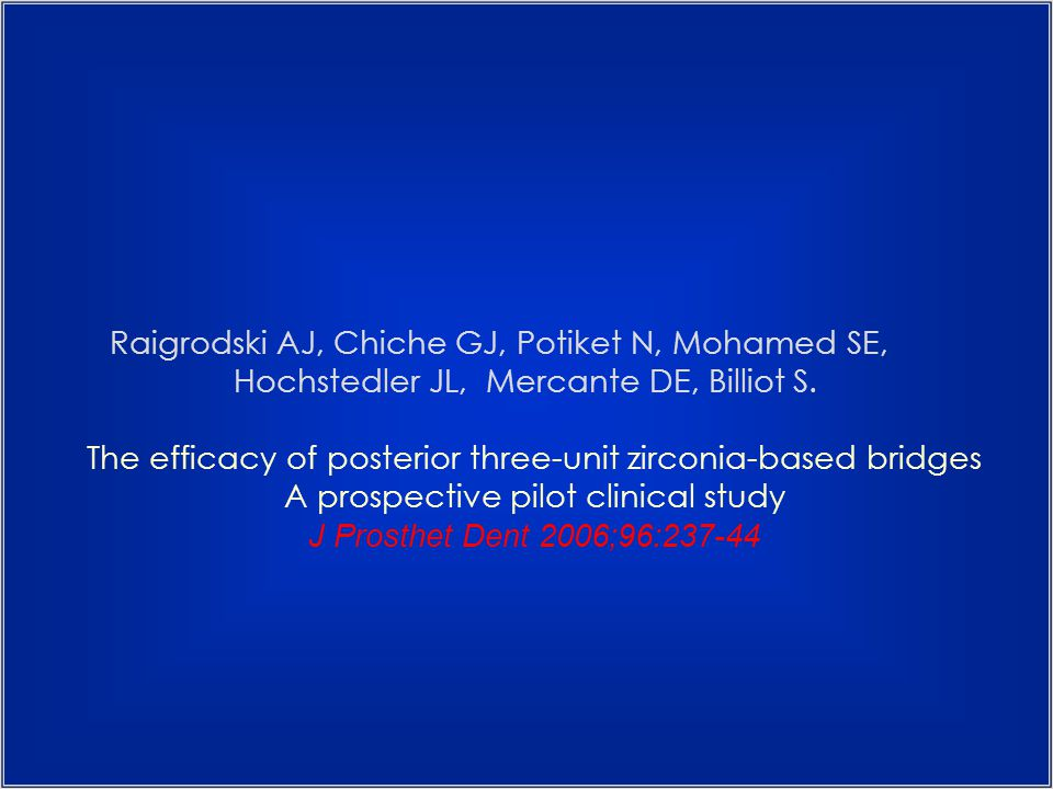 Raigrodski AJ, Chiche GJ, Potiket N, Mohamed SE, Hochstedler JL, Mercante DE, Billiot S. The efficacy of posterior three-unit zirconia-based bridges A