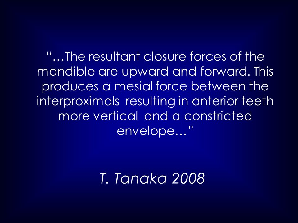T.Tanaka 2008 …The resultant closure forces of the mandible are upward and forward.