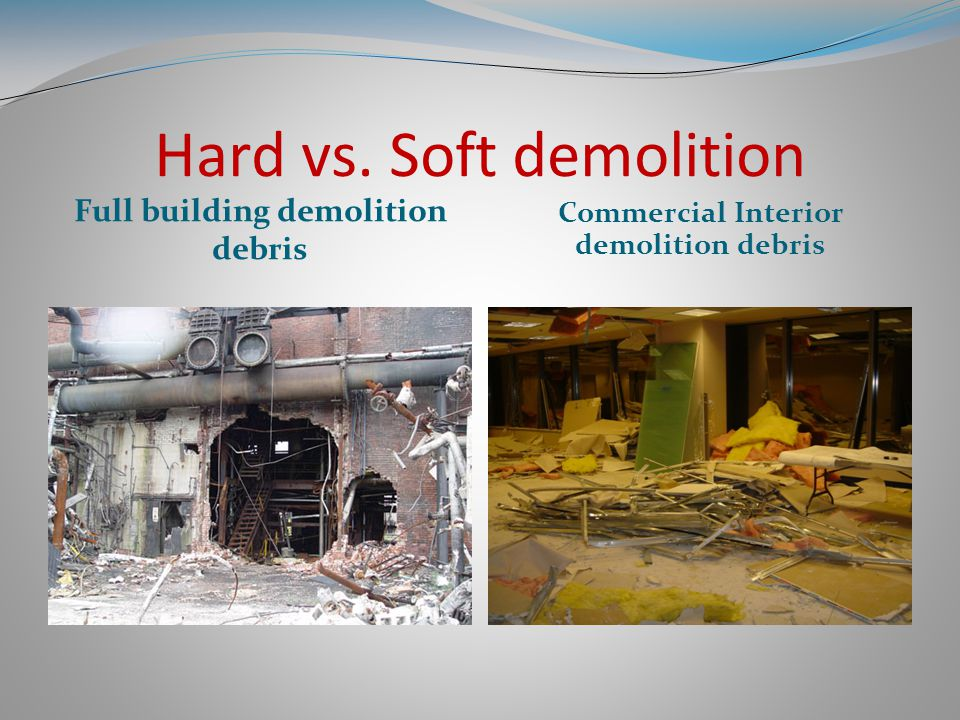 Hard vs. Soft demolition Full building demolition debris Commercial Interior demolition debris