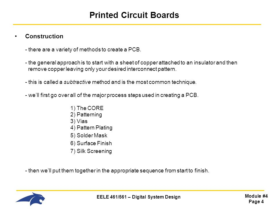 EELE 461/561 – Digital System Design Module #4 Page 4 Printed Circuit Boards Construction - there are a variety of methods to create a PCB. - the gene