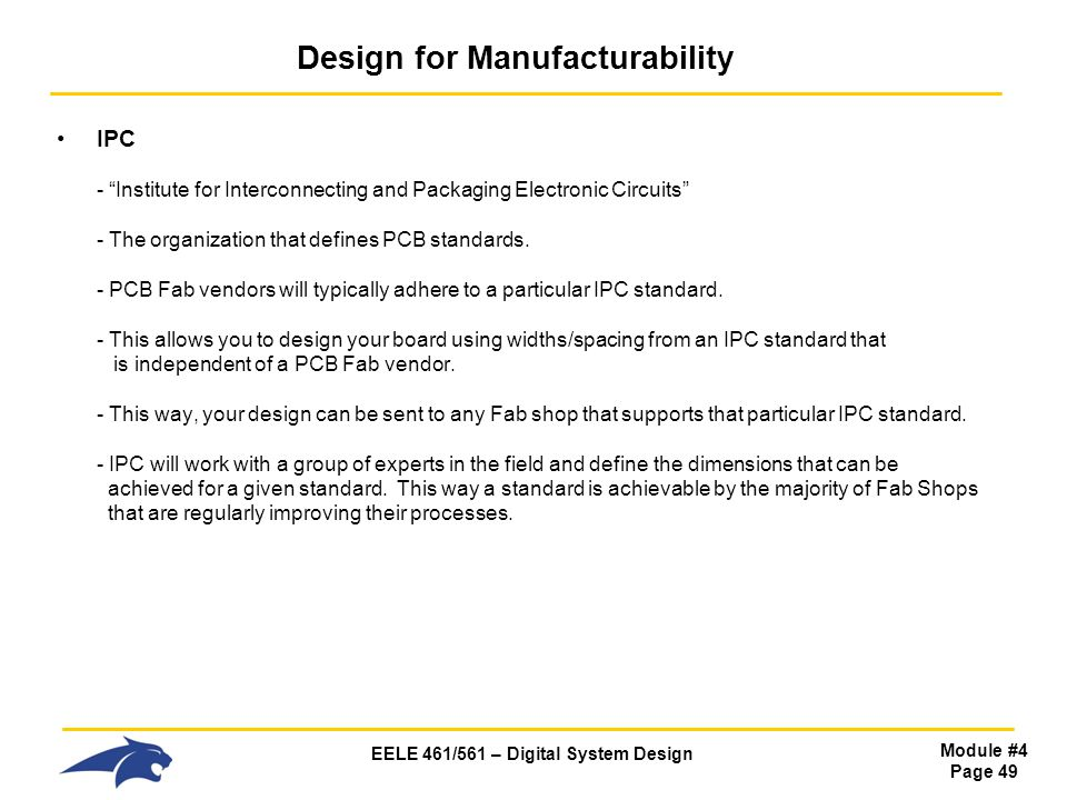 EELE 461/561 – Digital System Design Module #4 Page 49 Design for Manufacturability IPC - Institute for Interconnecting and Packaging Electronic Circu