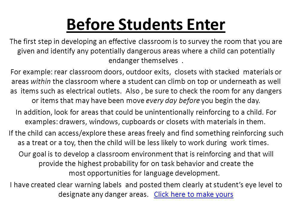 Before Students Enter The first step in developing an effective classroom is to survey the room that you are given and identify any potentially danger