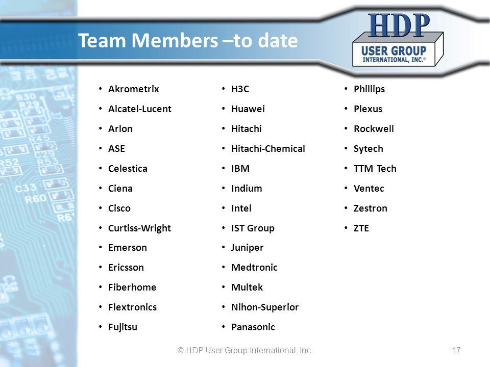© HDP User Group International, Inc.17 Team Members –to date Akrometrix Alcatel-Lucent Arlon ASE Celestica Ciena Cisco Curtiss-Wright Emerson Ericsson