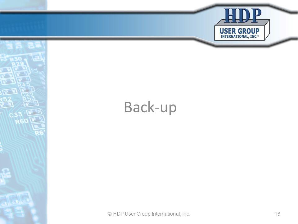 Back-up © HDP User Group International, Inc.18