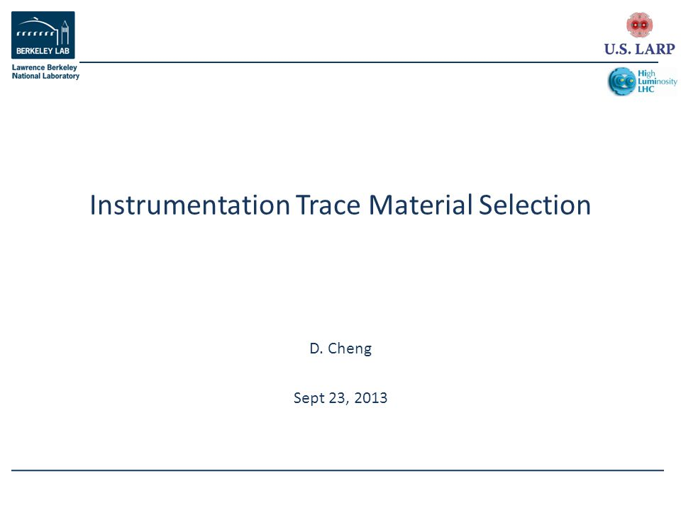 D. Cheng Sept 23, 2013 Instrumentation Trace Material Selection