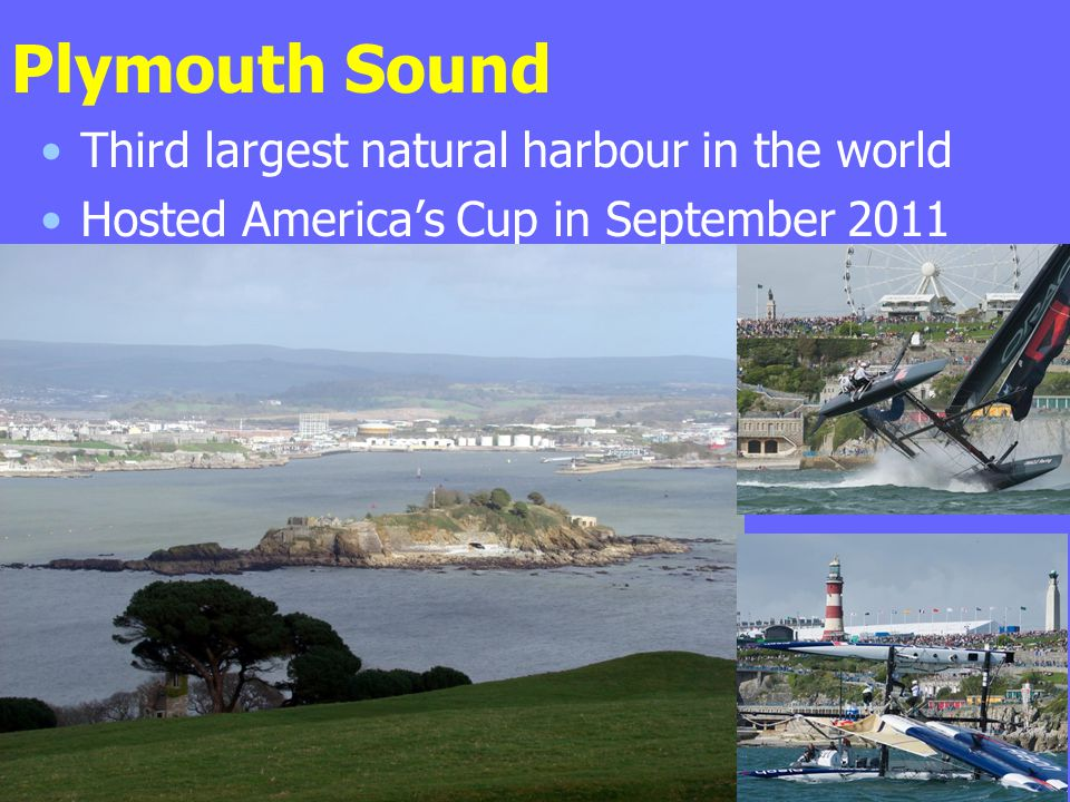 Plymouth Sound Third largest natural harbour in the world Hosted Americas Cup in September 2011
