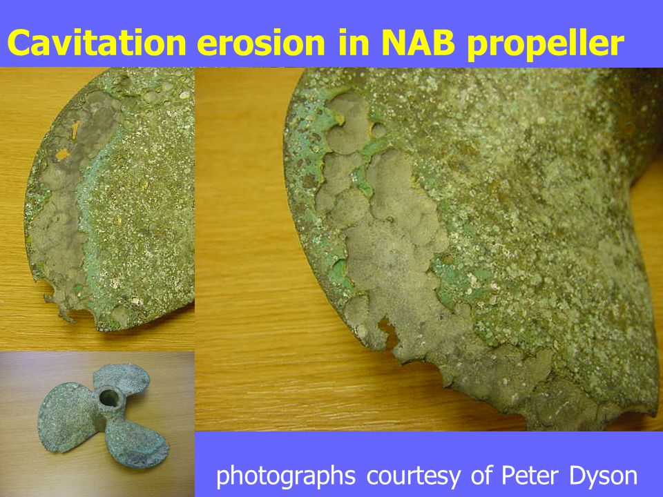 Cavitation erosion in NAB propeller photographs courtesy of Peter Dyson